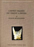 L'antico Palazzo dei Vescovi a Pistoia <span>Vol. II: Indagini archeologiche <span>Tomo I</span>