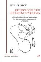 Archéologie d'un document d'archives Approche codicologique et diplomatique des cherches de feux bourguignonnes (1285-1543)