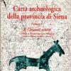 Carta archeologica della provincia di Siena Vol. I - Il Chianti senese (Castelnuovo Berardenga, Castellina, Gaiole, Radda in Chianti)