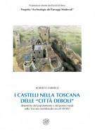 """I castelli nella Toscana delle """"città deboli"""" Dinamiche del popolamento e del potere rurale nella Toscana meridionale (sec.VII-XIV)"""