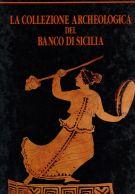 La Collezione Archeologica del Banco di Sicilia 2 Voll.