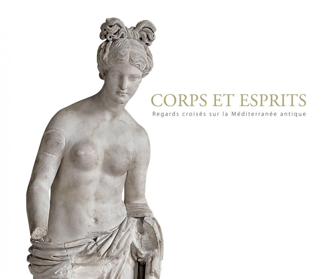 Corps Et Esprits Regards Croisés Sur la Méditerranée Antique