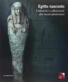 Egitto Nascosto <span>Collezioni e collezionisti dai musei piemontesi</span>