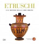 Etruschi Il mistero delle loro origini
