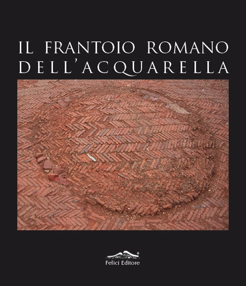 Il frantoio romano dell'Acquarella
