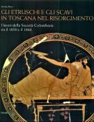 Gli Etruschi e gli scavi in Toscana nel Risorgimento <span>I lavori della Società Colombaria tra il 1858 e il 1866</span>