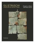Gli Etruschi <span>Maestri di scrittura</span> <span>Società e cultura nell'Italia antica</Span>