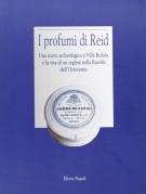 I profumi di Reid <span>Uno scavo archeologico a Villa Rufolo e la vita di un inglese nella Ravello dell'Ottocento</Span>