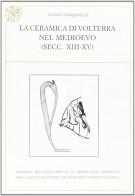 La ceramica di Volterra nel Medioevo <span>(Secc. XIII-XV)</span>