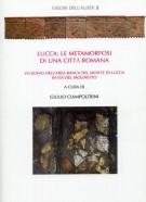 Lucca Le metamorfosi di una città romana <span>Lo scavo dell'area Banca del Monte di Lucca in via del Molinetto</Span>