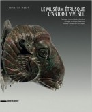 Le Museum Étrusque d'Antoine Vivenel <span>Catalogue raisonné de la collection étrusque et italique du musée Antoine Vivenel de Compiègne</span>