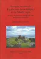 <span>Navigare necesse est </span>Lighthouses from Antiquity to the Middle Ages History, architecture, iconography and archaeological remains
