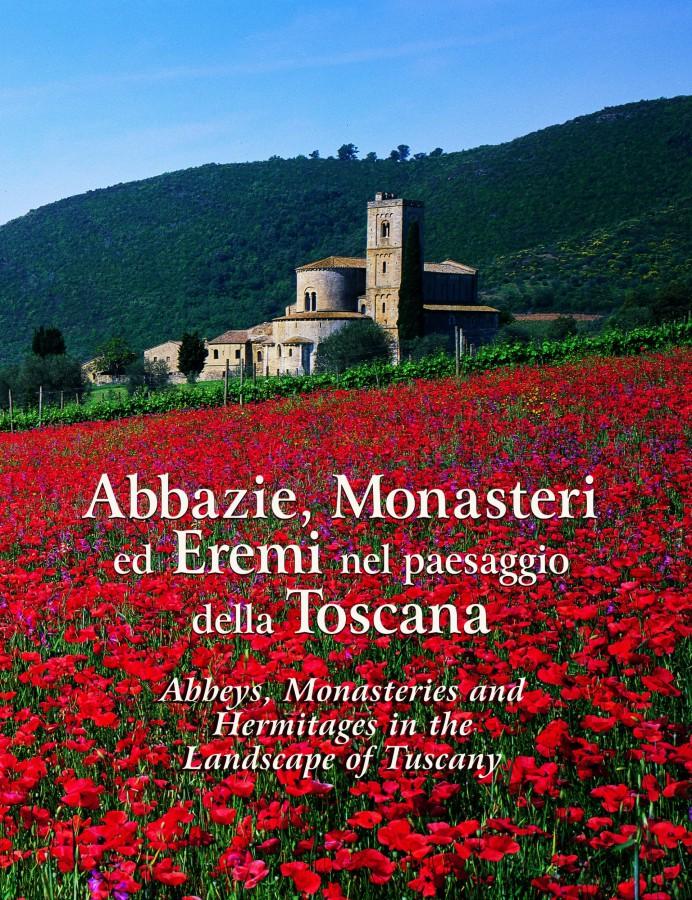 Abbazie, Monasteri ed Eremi nel paesaggio della Toscana Abbeys, monasteries and hermitages in the landscape of Tuscany