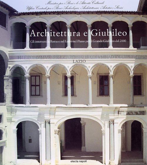 Architettura e Giubileo Gli interventi a Roma e nel Lazio nel Piano per il Grande Giubileo del 2000 Vol.III-tomo 2