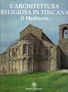 L'architettura religiosa in Toscana <span>Il Medioevo</span>