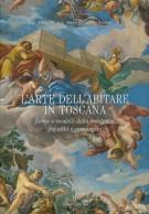 L'arte dell'abitare in Toscana <span>Forme e modelli della residenza fra città e campagna</Span>