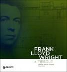 Frank Lloyd Wright a Fiesole cento anni dopo 1910/2010 <span>Dalle colline di Firenze al ''colle splendente''</span>