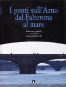 I ponti sull'Arno dal Falterona al mare