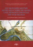 Gli ingegneri militari attivi nelle terre dei Savoia e nel Piemonte orientale (XVI-XVIII secolo)