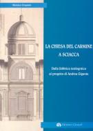 <h0>La chiesa del Carmine a Sciacca <span><i>Dalla fabbrica tardogotica al progetto di Andrea Gigante</i></span></h0>