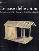 Le case delle anime <span>Le antiche civiltà e l'abitare. Modelli e miniature</span>