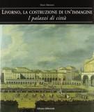 Livorno la costruzione di un'immagine <span>I palazzi di città</span>
