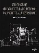 Opere postume nell'architettura del moderno: dal progetto alla costruzione