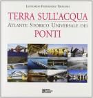 Terra sull'acqua <span> Atlante storico universale dei</span> ponti
