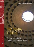 <h0>Tra terra e cielo <span><i>Cupole e obelischi nella cultura mediterranea</i></span></h0>