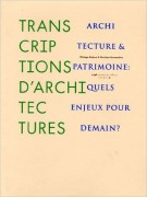 Transcriptions d'architectures <span>Architecture et patrimoine: Quels enjeux pour demain?</span>