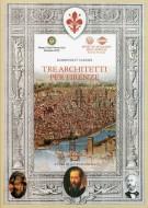 Tre architetti per Firenze In occasione dei centenari di nascita Ammannati, Vasari, Poggi