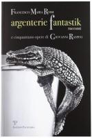 <h0>Argenterie fantastik <span><i>Racconti E cinquantuno opere di Giovanni Raspini</i></span></h0>