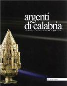 Argenti di Calabria Testimonianze meridionali dal XV al XIX secolo