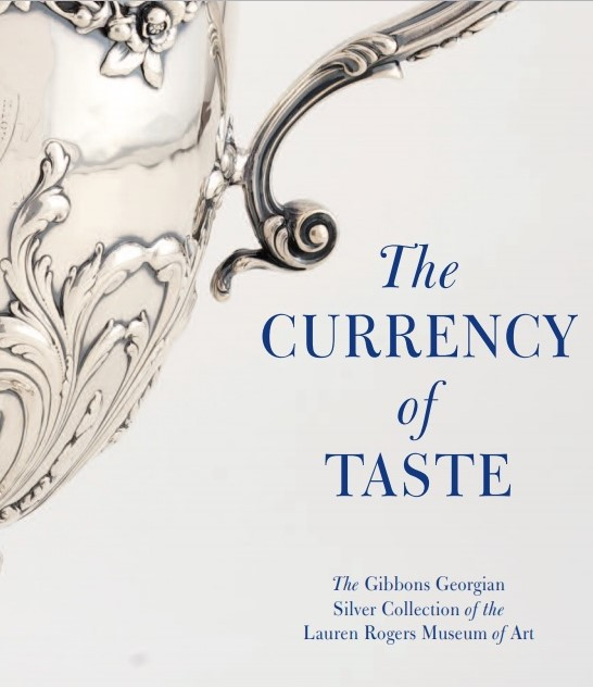 The Currency of Taste The Gibbons Georgian Silver Collection of the Lauren Rogers Museum of Art