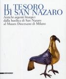 <h0>Il Tesoro di San Nazaro <Span><i>Antichi Argenti Liturgici dalla Basilica di San Nazaro al Museo Diocesano di Milano</i></span></h0>