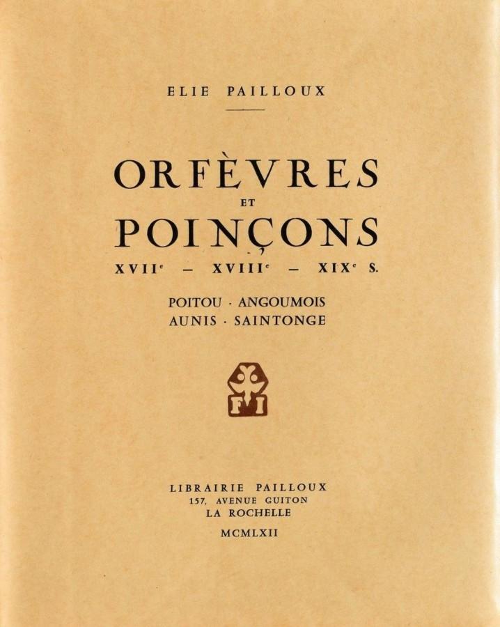 Orfèvres et Poinçons XVIIe XVIIIe XIXe S. Poitou - Angoumois - Aunis - Saintonge