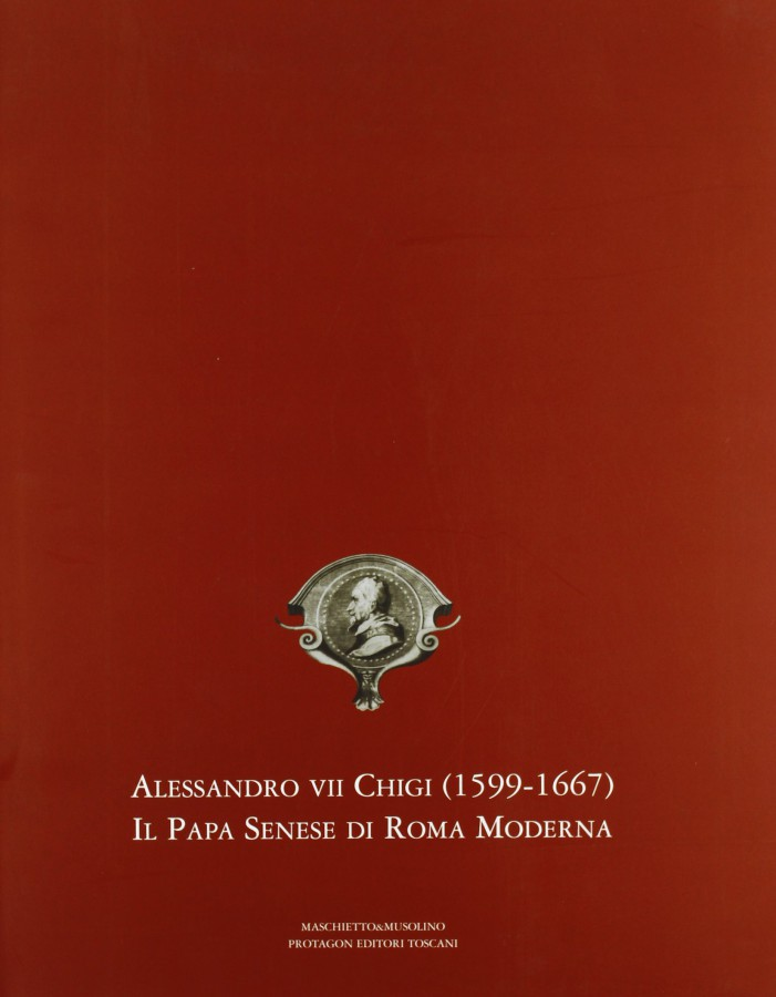 Alessandro VII Chigi (1599-1667) il Papa senese di Roma moderna