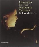 Caravaggio La Tour, Rembrandt, Zurbaran: la luce del vero