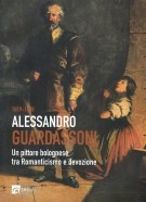 <h0><span>1819-1888 </span>Alessandro Guardassoni <span><i>Un pittore bolognese tra Romanticismo e devozione</i></span></h0>