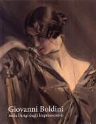 Giovanni Boldini <span>nella Parigi degli Impressionisti</span>