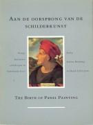 Aan de Oorsprong van de Schilderkunst <span>The Birth of Panel Painting</span>