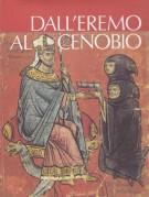 Dall'Eremo al Cenobio <span>La Civiltà Monastica in Italia dalle Origini all'Età di Dante</span>