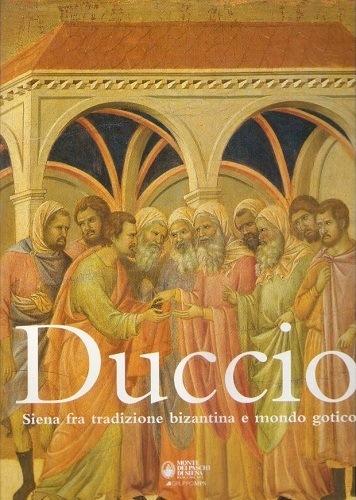 Duccio Siena fra tradizione Bizantina e mondo Gotico