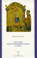 <h0>Agli inizi dell'iconografia sacra a Siena <span><i>Culti, riti e iconografia a Siena nel XII secolo</i></span></h0>