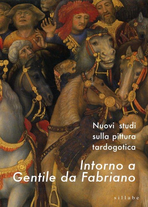 Intorno a Gentile da Fabriano nuovi studi sulla pittura tardogotica