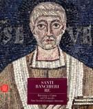 Santi Banchieri Re <span>Ravenna e Classe nel VI secolo San Severo il tempio ritrovato</Span>