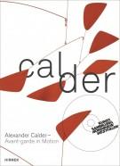 Alexander Calder <span>Avant-Garde in Motion + DVD</span>