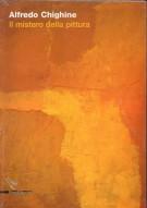 Alfredo Chighine Il mistero della Pittura