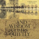 <h0>And Wisdom Comes Quietly <span><i>a Helen Exley Giftbook</i></span></h0>