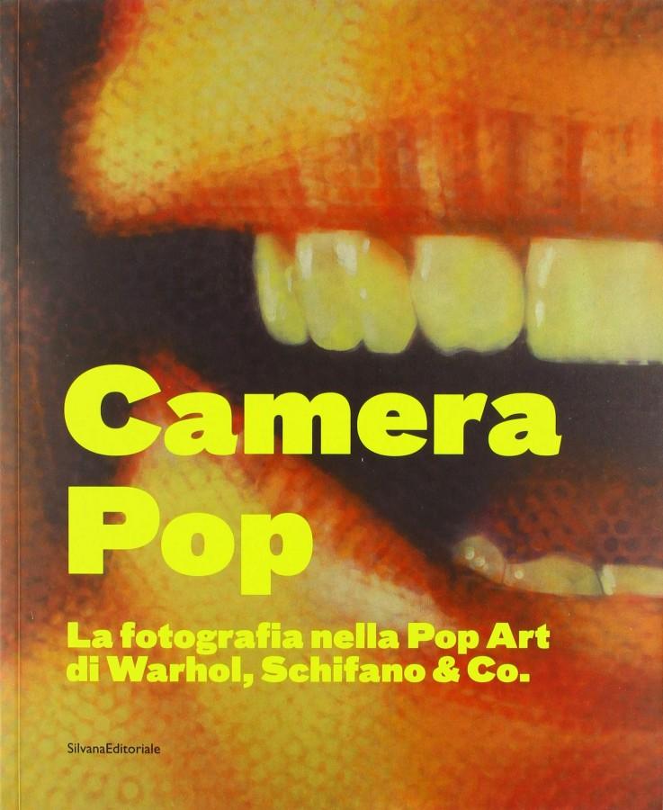 Camera pop La fotografia nella pop art di Warhol, Schifano and Co. Catalogo della mostra (Torino, 21 settembre 2018-18 gennaio 2019). Ediz. illustrata